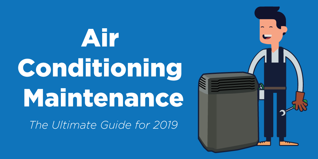 Air Conditioning Maintenance: The Ultimate Guide (2019 Update)
