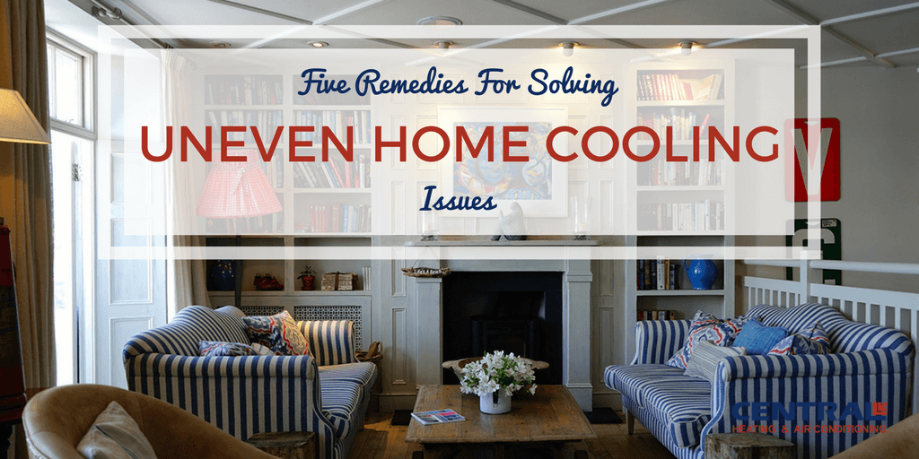 5 Remedies For Solving Uneven Home Cooling Issues